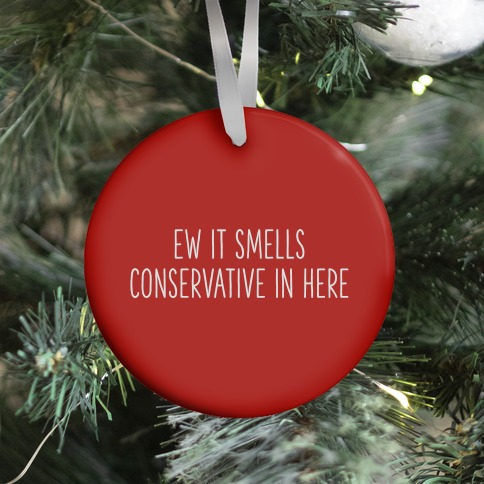Ew It Smells Conservative In Here Ornament