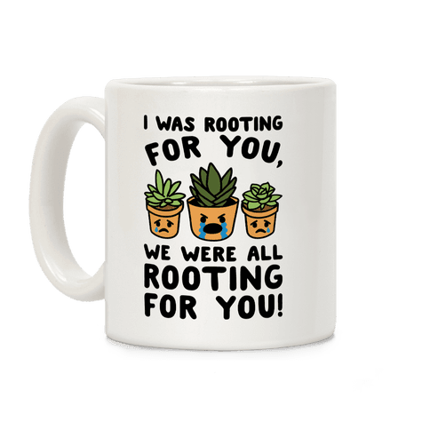 We Were All Rooting For You Plant Parody Coffee Mug