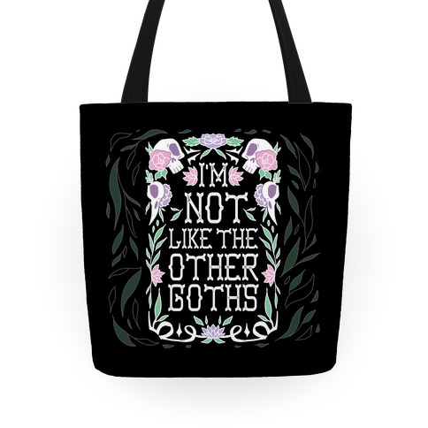 I'm Not Like The Other Goths Tote