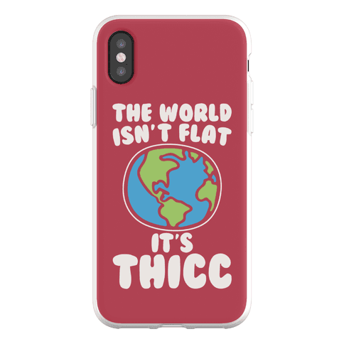 The World Isn't Flat It's Thicc Phone Flexi-Case