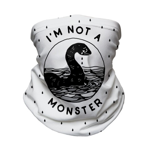 I'm Not a Monster (Nessy)  Neck Gaiter
