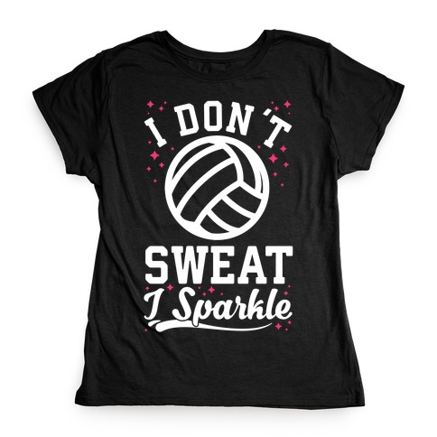 I Don't Sweat I Sparkle Volleyball Womens T-Shirt