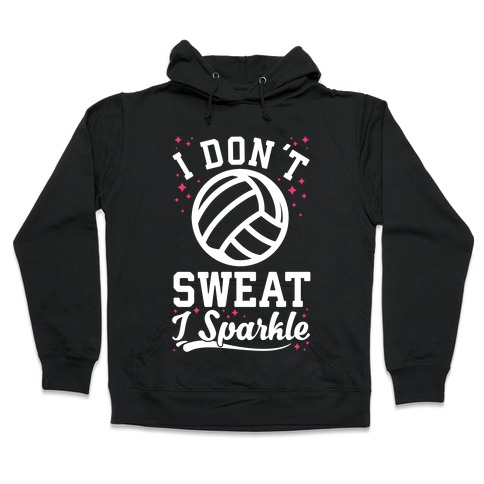 I Don't Sweat I Sparkle Volleyball Hooded Sweatshirt