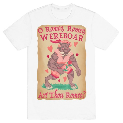 O Romeo, Romeo, WEREBOAR Art Thou Romeo? T-Shirt