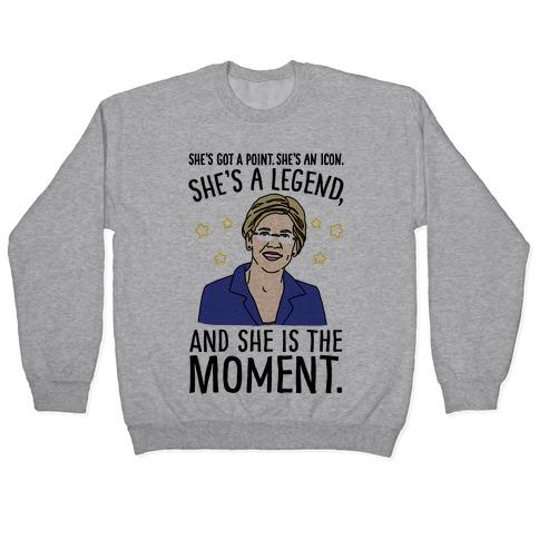 She's Got A Point She's An Icon She's A Legend and She Is The Moment Elizabeth Warren Parody Pullover