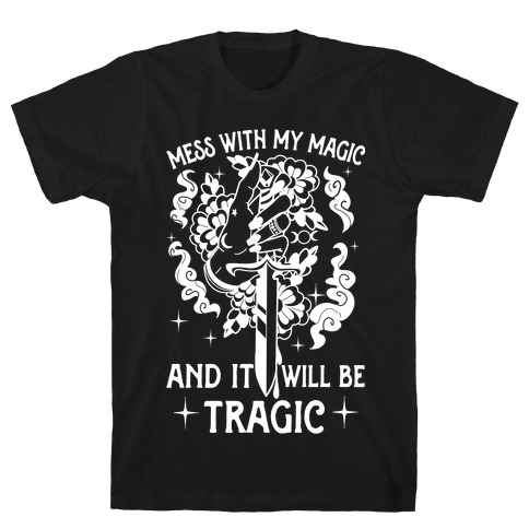 Mess With My Magic And It Will Be Tragic T-Shirt