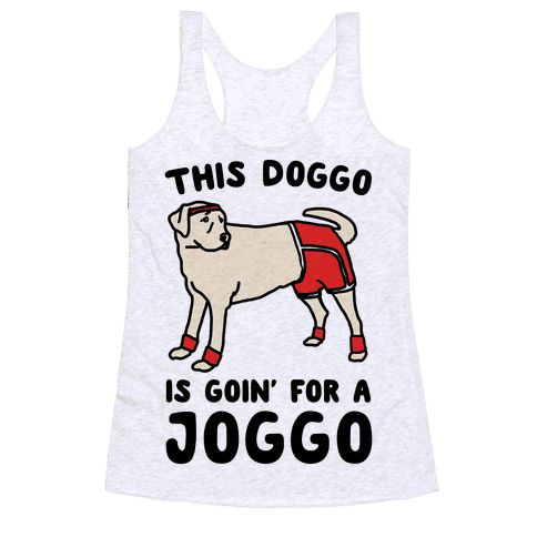 This Doggo Is Goin' For A Joggo  Racerback Tank Top