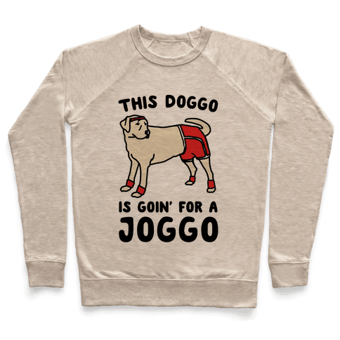 This Doggo Is Goin' For A Joggo  Pullover