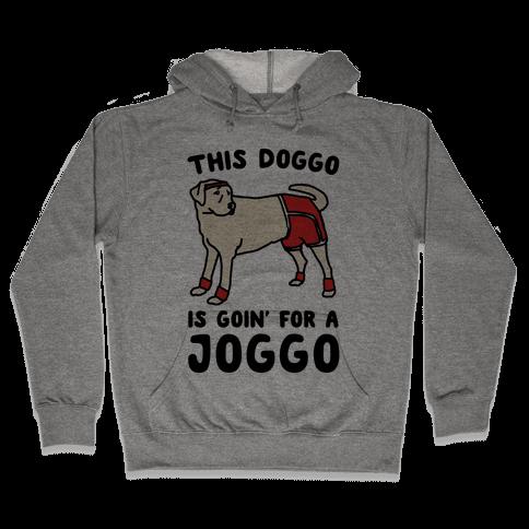 This Doggo Is Goin' For A Joggo  Hooded Sweatshirt