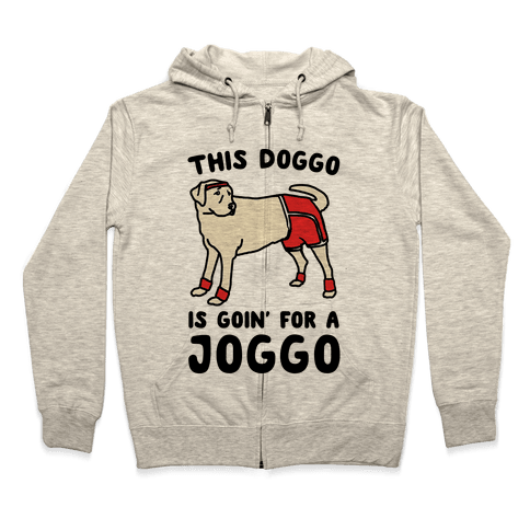 This Doggo Is Goin' For A Joggo  Zip Hoodie