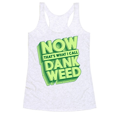 Now THAT'S What I Call Dank Weed Racerback Tank Top
