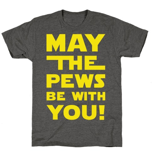 May The Pews Be With You T-Shirt