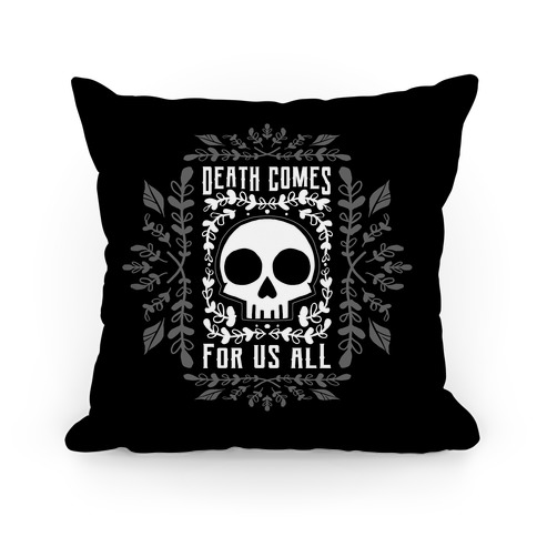 Death Comes For Us All Pillow