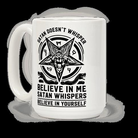 Satan Doesn't Whisper Coffee Mug