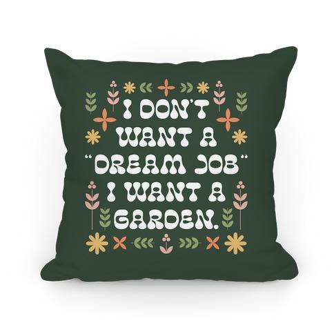 "I Don't Want A ""Dream Job"" I Want A Garden Pillow"