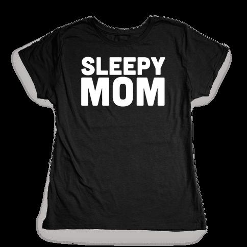 Sleepy Mom Womens T-Shirt