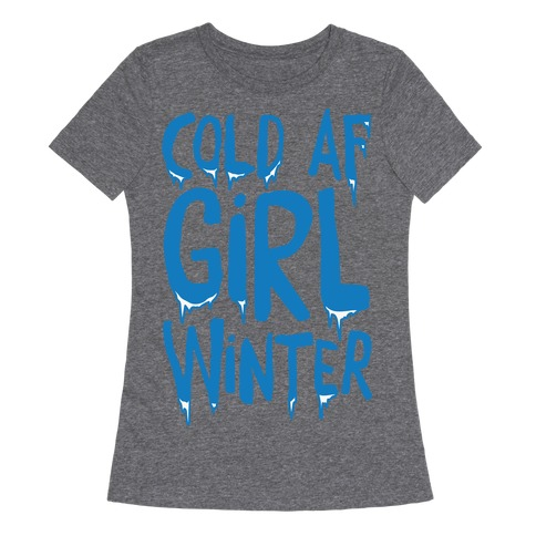 Cold Af Girl Winter Parody White Print Womens T-Shirt