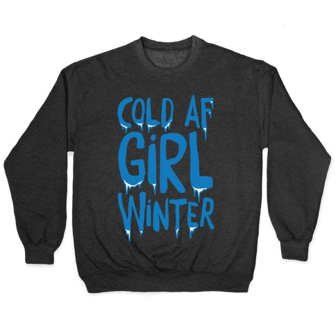 Cold Af Girl Winter Parody White Print Pullover