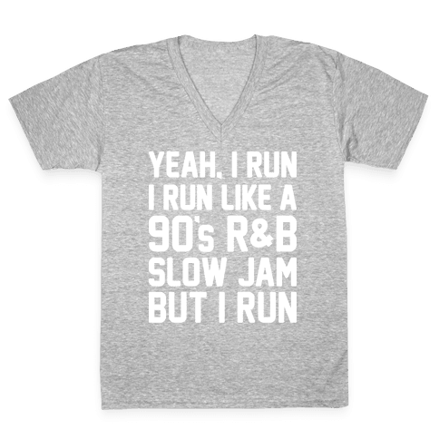 Yeah, I Run, I Run Like A 90's R&B Slow Jam But I Run  V-Neck Tee Shirt