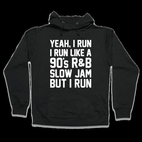 Yeah, I Run, I Run Like A 90's R&B Slow Jam But I Run  Hooded Sweatshirt