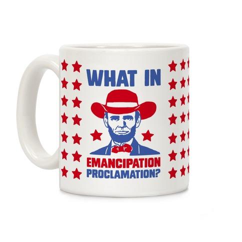 What In Emancipation Proclamation? Coffee Mug