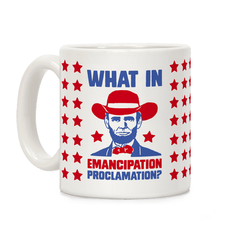 What In Emancipation Proclamation? Coffee Mug