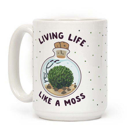 Living Life Like a Moss Coffee Mug