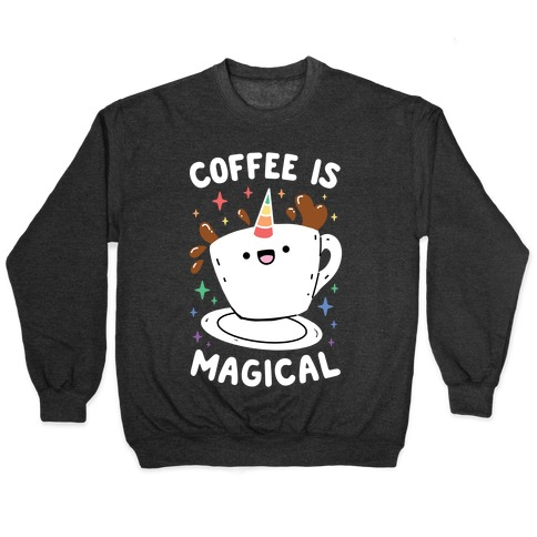 Coffee Is Magical Pullover