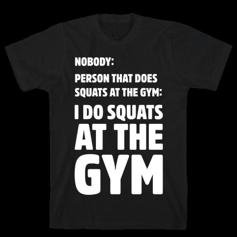 Nobody Squats Meme White Print Mens/Unisex T-Shirt