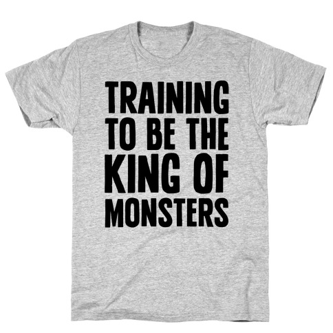Training To Be The King of Monsters Parody T-Shirt