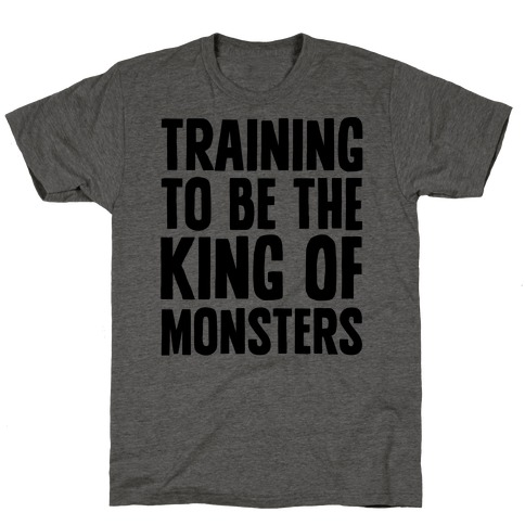 Training To Be The King of Monsters Parody Mens T-Shirt