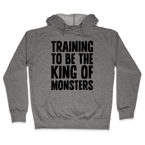 Training To Be The King of Monsters Parody Hooded Sweatshirt
