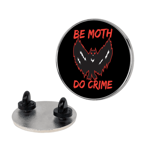 Be Moth Do Crime Pin