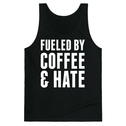 Fueled By Coffee & Hate 2 Tank Top