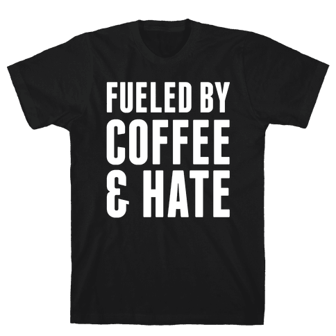 Fueled By Coffee & Hate 2 Mens T-Shirt