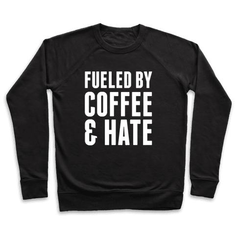 Fueled By Coffee & Hate 2 Pullover