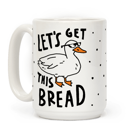 Let's Get This Bread Duck Coffee Mug