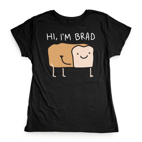 Hi, I'm Brad (Bread) Womens T-Shirt
