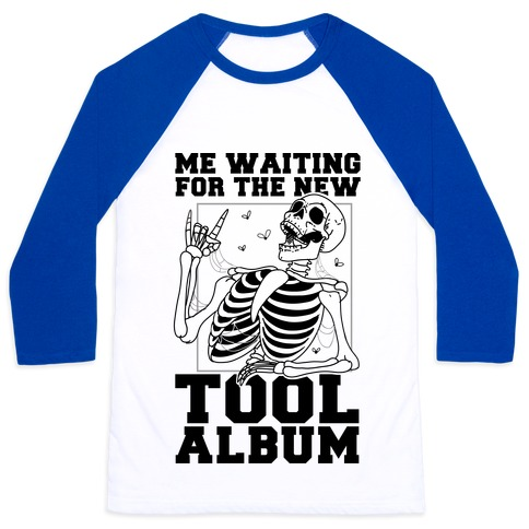 Me Waiting On The New Tool Album Baseball Tee