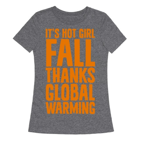It's Hot Girl Fall Thanks Global Warming! Womens T-Shirt