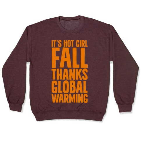 It's Hot Girl Fall Thanks Global Warming! Pullover