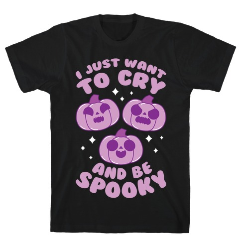 I Just Want To Cry And Be Spooky Purple T-Shirt