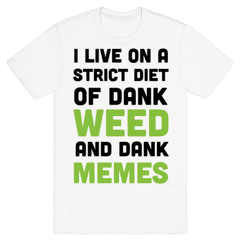 I Live on a Strict Diet of Dank Weed and Dank Memes Mens T-Shirt