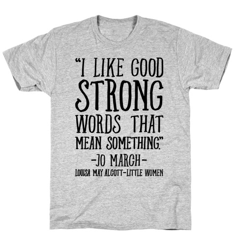 I Like Good Strong Words That Mean Something Quote T-Shirt