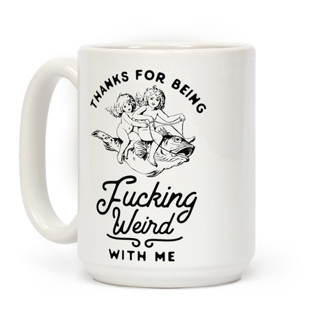 Thanks for Being F***ing Weird with Me Vintage Fish Riders Coffee Mug