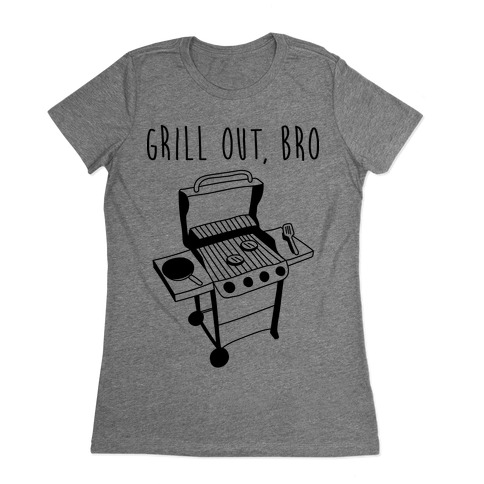 Grill Out, Bro Womens T-Shirt