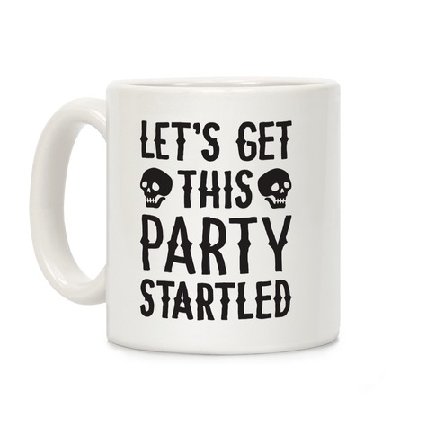 Let's Get This Party Startled Coffee Mug