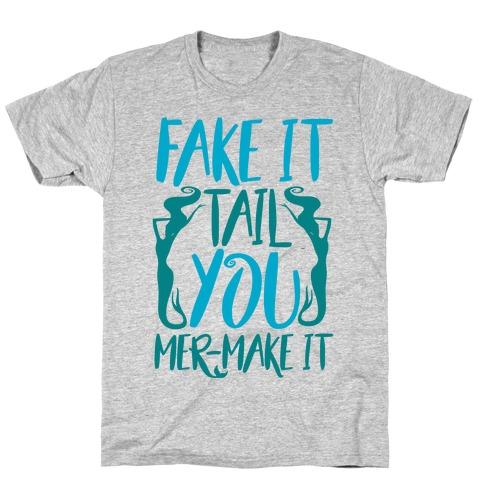 Fake It Tail You Mer-Make It T-Shirt