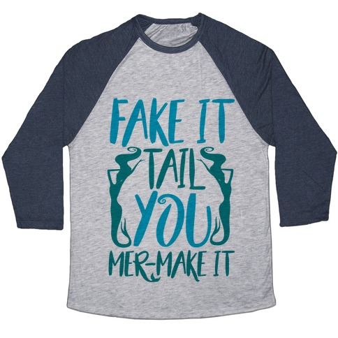 Fake It Tail You Mer-Make It Baseball Tee