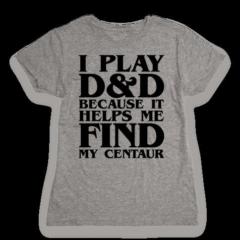 D & D Helps Me Find My Centaur Parody Womens T-Shirt